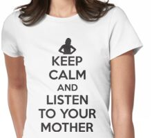 Keep calm and listen to your mother Womens Fitted T-Shirt