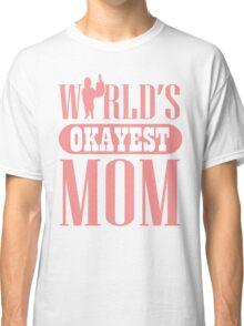 World's okayest mom Classic T-Shirt