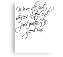 we're all just stories in the end just make it a good one Metal Print