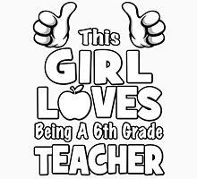 This Girl Loves Being A 6th Grade Teacher Unisex T-Shirt