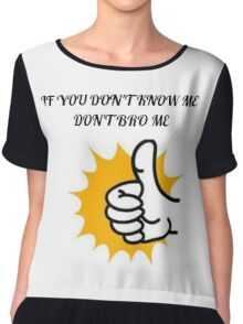 If You Don't Know Me, Don't Bro me! Chiffon Top