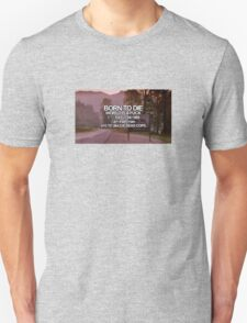 BORN TO DIE, WORLD IS A FUCK Unisex T-Shirt