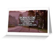 BORN TO DIE, WORLD IS A FUCK Greeting Card