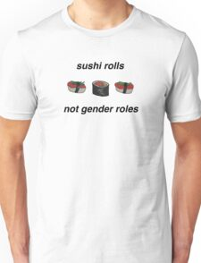 SUSHI ROLLS NOT GENDER ROLES Unisex T-Shirt