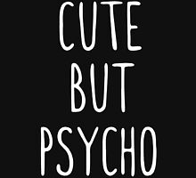 CUTE BUT PSYCHO Unisex T-Shirt