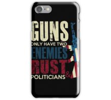 Gun - Guns Only Have Two Enemies Rust And Politicians T-shirts iPhone Case/Skin