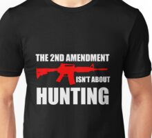 Gun - The Second Amendment Isn't About Hunting T-shirts Unisex T-Shirt