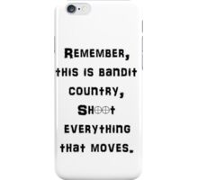 Remember This is Bandit Country Shoot Everything That Moves. iPhone Case/Skin