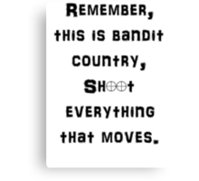 Remember This is Bandit Country Shoot Everything That Moves. Canvas Print