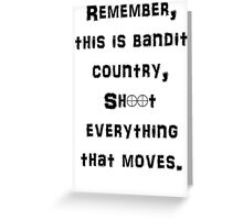 Remember This is Bandit Country Shoot Everything That Moves. Greeting Card