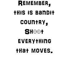 Remember This is Bandit Country Shoot Everything That Moves. Photographic Print