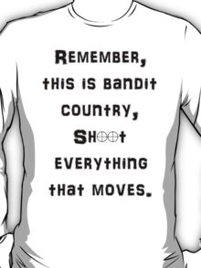 Remember This is Bandit Country Shoot Everything That Moves. T-Shirt