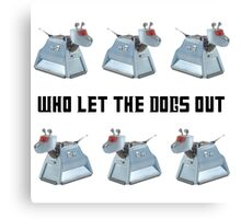 Doctor Who K-9 Who Let The Dogs Out Canvas Print