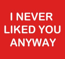 I NEVER LIKED YOU ANYWAY One Piece - Short Sleeve