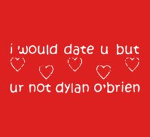 I WOULD DATE YOU BUT UR NOT DYLAN O'BRIEN One Piece - Short Sleeve