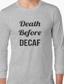 Dead Before Decaf Long Sleeve T-Shirt