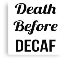 Dead Before Decaf Canvas Print