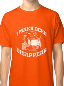 I MAKE BEER DISAPPEAR Classic T-Shirt