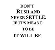 don't rush and never settle. Photographic Print