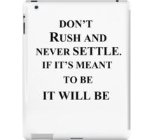 don't rush and never settle. iPad Case/Skin