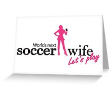 Worlds next soccer wife  Greeting Card