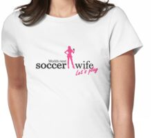 Worlds next soccer wife  Womens Fitted T-Shirt