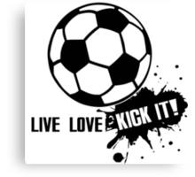 Live, Love, Kick it - Soccer Canvas Print