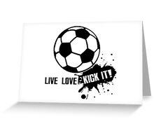 Live, Love, Kick it - Soccer Greeting Card