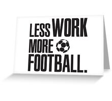 Less work, more Football! Greeting Card