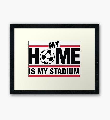 My home is my stadium Framed Print