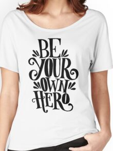 Be Your Own Hero Women's Relaxed Fit T-Shirt