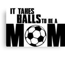 It takes balls to be a Mom Canvas Print