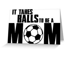It takes balls to be a Mom Greeting Card