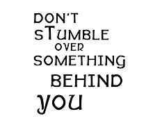 don't stumble over something behind  you Photographic Print