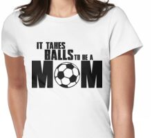 It takes balls to be a Mom Womens Fitted T-Shirt