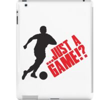 Just a game!? Football / Soccer iPad Case/Skin