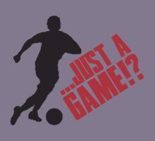 Just a game!? Football / Soccer Kids Tee