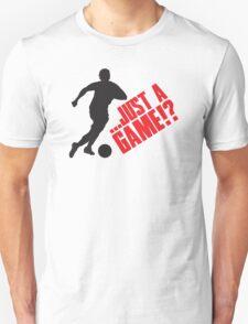 Just a game!? Football / Soccer T-Shirt