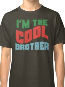Im The Cool Brother Classic T-Shirt
