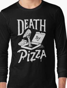 Death By Pizza Long Sleeve T-Shirt