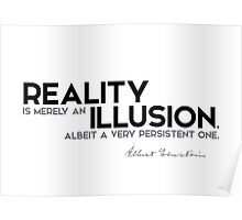 reality is merely an illusion - albert einstein Poster