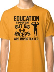 Education is important Classic T-Shirt