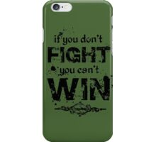 If you don't fight, you can't win iPhone Case/Skin