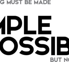 everything must be made as simple as possible - albert einstein Sticker