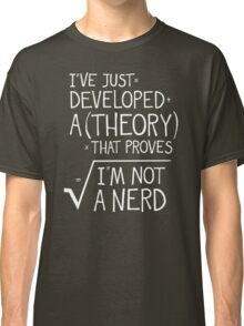 I Have Just Developed Classic T-Shirt