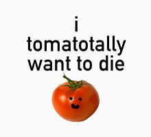 I tomatotally want to die Unisex T-Shirt