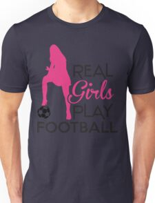 Real girls play football Unisex T-Shirt