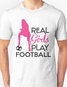 Real girls play football Unisex T-Shirt