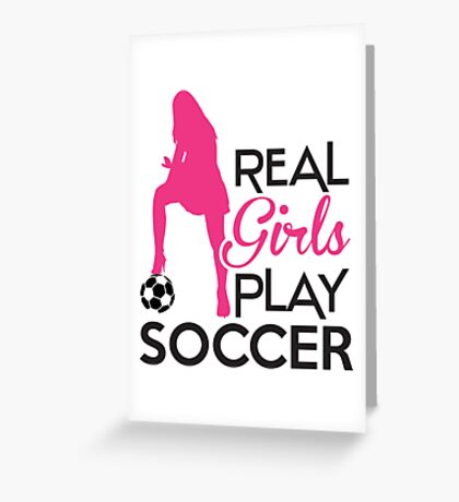 Real girls play soccer Greeting Card