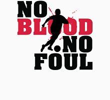 No blood, no foul Unisex T-Shirt